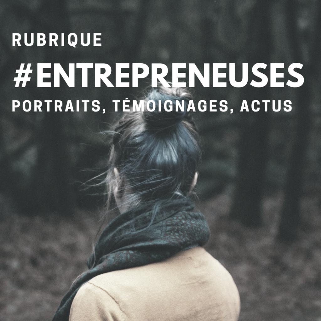 Rubrique #entrepreneuses: portraits, témoignages, actus