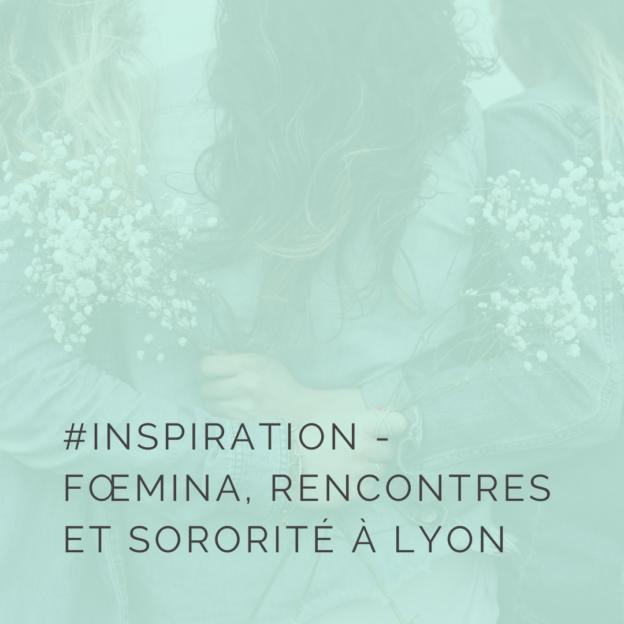 Foemina : inspirations et sororité pour entrepreneuses lyonnaises